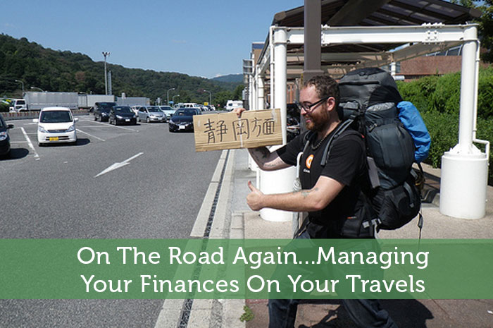 On The Road Again...Managing Your Finances On Your Travels