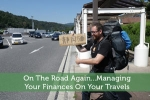 On The Road Again…Managing Your Finances On Your Travels
