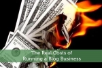 The Real Costs of Running a Blog Business