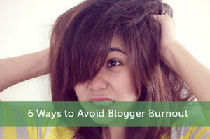 6 Ways to Avoid Blogger Burnout