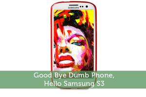 Good Bye Dumb Phone, Hello Samsung S3