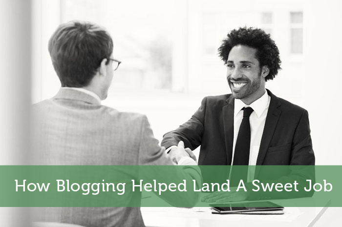 How BlogginHelped Land A Sweet Job