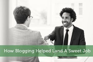 How Blogging Helped Land A Sweet Job