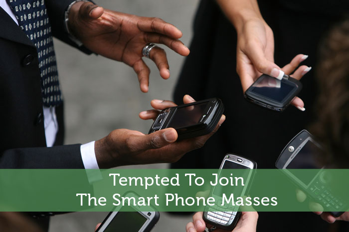 Tempted To Join The Smart Phone Masses