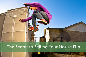 The Secret to Selling Your House Flip