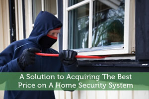 A Solution to Acquiring The Best Price on A Home Security System
