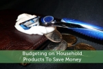 Budgeting on Household Products To Save Money