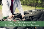 Easy Car Maintenance Tips to Make Your Car Go the Distance