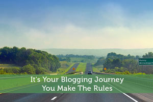 It's Your Blogging Journey, You Make The Rules