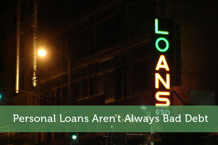 Personal Loans Aren't Always Bad Debt