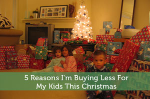 5 Reasons I'm Buying Less For My Kids This Christmas