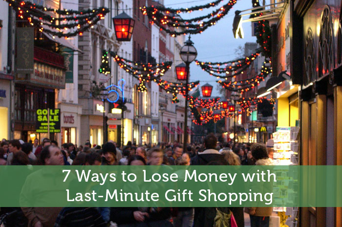 7 Ways to Lose Money with Last-Minute Gift Shopping