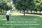 Learning to Live on One Income so You Can Enjoy an Early Retirement
