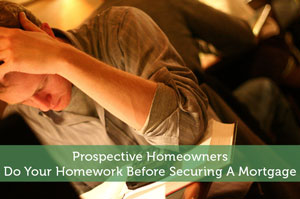 Prospective Homeowners | Do Your Homework Before Securing A Mortgage