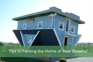 Tips to Finding the Home of Your Dreams!