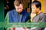 How Can Invoice Discounting Help Your Business?