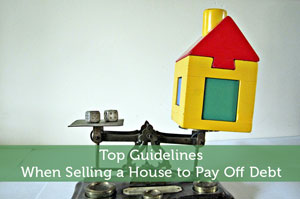 Top Guidelines When Selling a House to Pay Off Debt