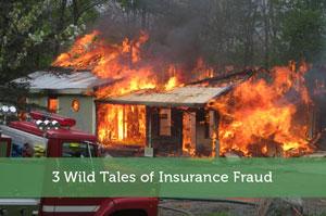 3 Wild Tales of Insurance Fraud