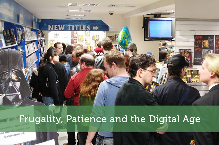 Frugality, Patience and the Digital Age