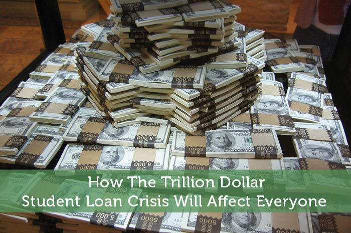 How The Trillion Dollar Student Loan Crisis Will Affect Everyone