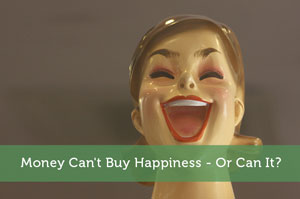 Money Can't Buy Happiness - Or Can It?