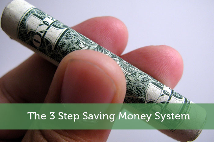 The 3 Step Saving Money System