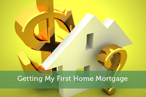 Getting My First Home Mortgage