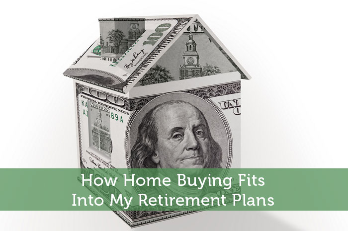 How Home Buying Fits Into My Retirement Plans