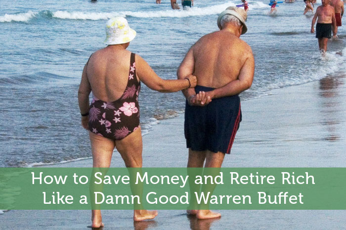 How to Save Money and Retire Rich Like a Damn Good Warren Buffet