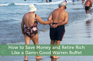How to Save Money and Retire Rich Like a Damn Good Warren Buffet