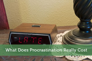What Does Procrastination Really Cost