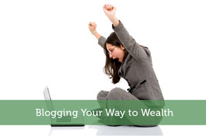 Blogging Your Way to Wealth