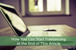 How You Can Start Freelancing at the End of This Article