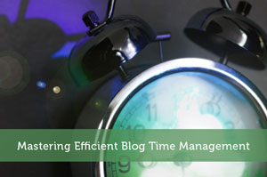 Mastering Efficient Blog Time Management
