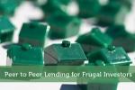 Peer to Peer Lending for Frugal Investors