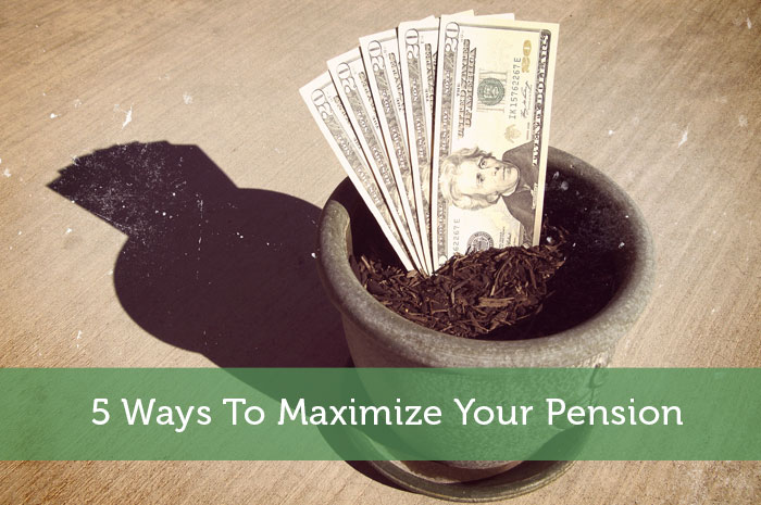 5 Ways To Maximize Your Pension