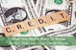 What You Might Want To Know As You Improve Your Credit Score