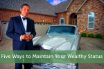 Five Ways to Maintain Your Wealthy Status