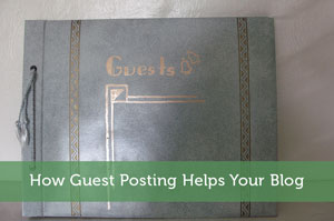 How Guest Posting Helps Your Blog