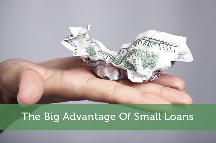 The Big Advantage Of Small Loans