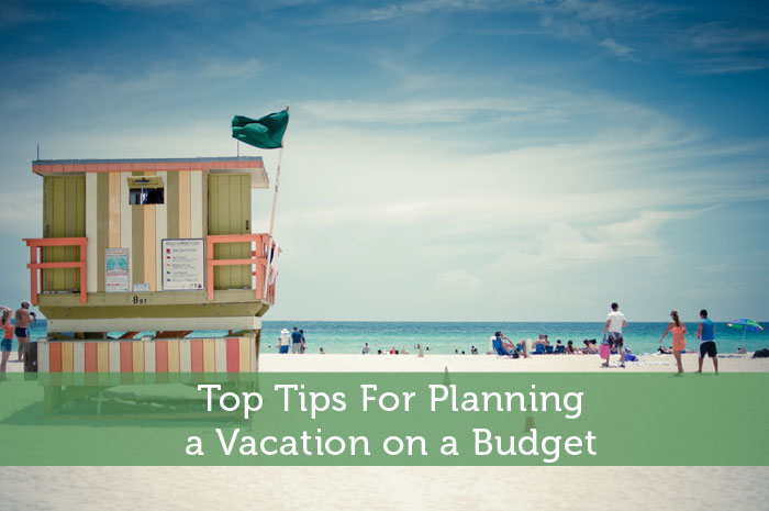 Top Tips For Planning a Vacation on a Budget