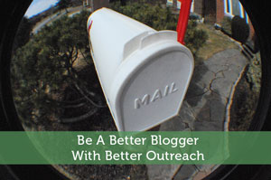 Be A Better Blogger With Better Outreach