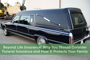 Beyond Life Insurance: Why You Should Consider Funeral Insurance and How It Protects Your Family