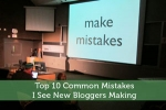 Top 10 Common Mistakes I See New Bloggers Making