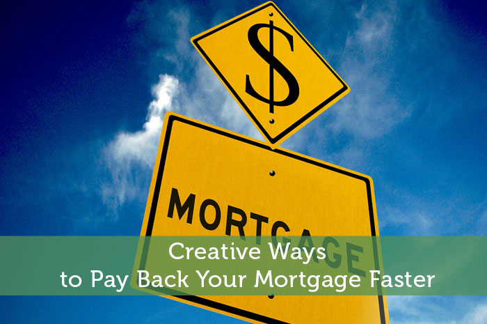 Creative Ways to Pay Back Your Mortgage Faster
