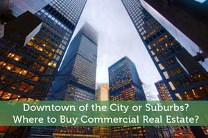 Downtown of the City or Suburbs? Where to Buy Commercial Real Estate?