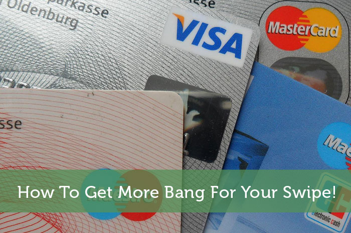 How To Get More Bang For Your Swipe!