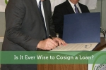 Is It Ever Wise to Cosign a Loan?