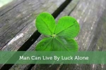 Man Can Live By Luck Alone