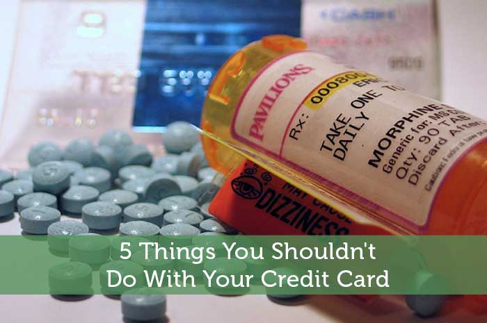 5 Things You Shouldn't Do With Your Credit Card